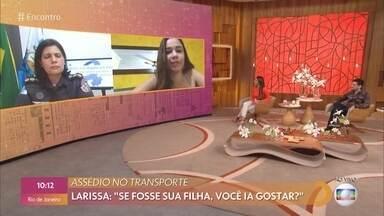 Larissa Almeida denunciou episódio de assédio sexual no transporte público - A tenente-coronel Claudia Moraes explica a diferença entre assédio e importunação, e fala sobre a importância de se denunciar para punir os assediadores