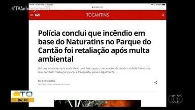 G1: Polícia conclui que incêndio na base da Naturatins foi retaliação após multa ambiental - G1: Polícia conclui que incêndio na base da Naturatins foi retaliação após multa ambiental