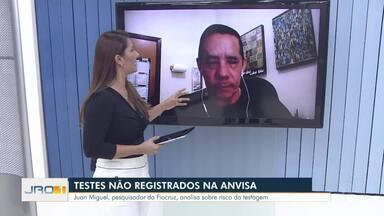 Testes não registrados na Anvisa - Juan Miguel, pesquisador da Fiocruz, analisa sobre risco da testagem.