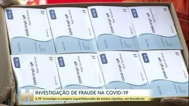 Em Rondônia, a PF investiga uma possível fraude na compra de testes da Covid-19 - A PF aponta irregularidades na dispensa de licitação e superfaturamento de trinta por cento sobre o valor do mercado.
