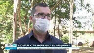 Secretário de segurança fala sobre as ações do Estado para combater aglomerações - Hélio Pachá cumpriu agenda em Ariquemes