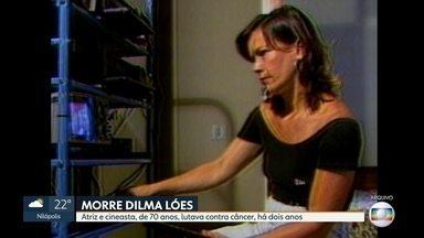 Morre, ao 70 anos, a atriz e cineasta Dilma Lóes - Dilma Lóes morava nos Estados Unidos e lutava há dois anos contra um câncer.
