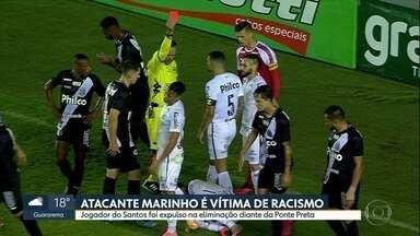 Atacante Marinho é vítima de racismo - Jogador do Santos foi expulso na eliminação diante da Ponte Preta