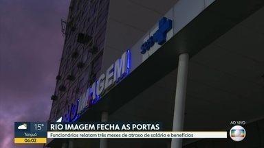 Rio Imagem fecha as portas - Funcionários relatam três meses de atraso salarial e benefícios