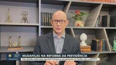 Especialista em Previdência esclarece dúvidas sobre a Reforma - Perguntas foram enviadas pela hashtag #EPTV1 no Twitter.
