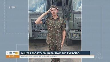 Militar é morto em batalhão do exército de Manaus - Família denuncia que ele foi vítima de tortura.