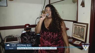 Festival Ela tem apresentação de mulheres da Baixada Santista - Mulheres da região se apresentam online.