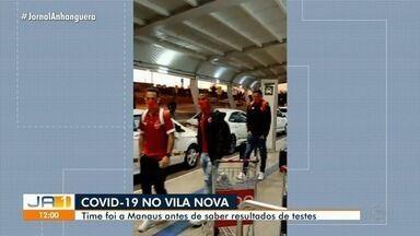 Jogador do Vila Nova testa positivo para Covid-19 - Time viajou para partida em Manaus sem saber resultados de exames dos atletas.