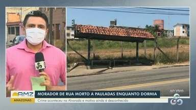Em Manaus, polícia investiga morte de morador de rua enquanto dormia - Crime ocorreu no bairro Alvorada.