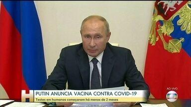 Putin anuncia que Rússia é o 1º país a registrar vacina contra o novo coronavírus - Comunidade internacional coloca vacina sob suspeita. Em página da OMS, vacina russa consta na fase 1 de testes, sem completar a segunda e a terceira etapa. Próxima etapa de testes deve ocorrer no Brasil, além de outros países, segundo site russo.