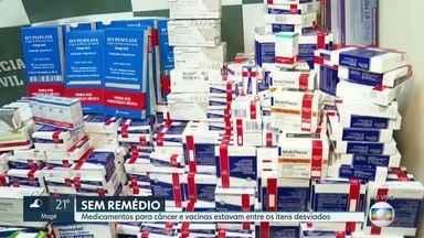 Polícia apreende remédios desviados do SUS - Medicamentos para câncer e vacinas estavam entre os itens desviados.