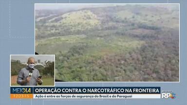Operação é realizada para acabar com plantações de maconha na fronteira - Ação é entre as forças de segurança do Brasil e do Paraguai