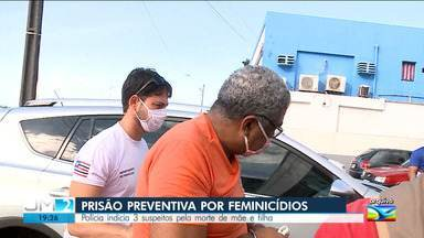 Justiça decreta a prisão preventiva de suspeitos de matar mãe e filha em São Luís - Crime ocorreu no mês de junho e todos serão indiciados por duplo feminicídio.