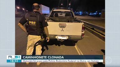 Motorista é preso em Itatiaia com caminhonete clonada que tinha sido furtada no Rio - Veículo tinha indícios de falsificação na documentação e vários sinais de identificação adulterados, diz PRF.