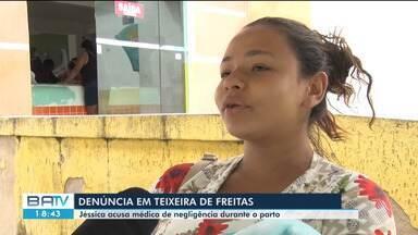 Mulher acusa hospital de Teixeira de Freitas, no sul da BA, de negligência - Confira mais informações sobre o parto.