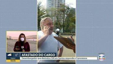Afastado do cargo - Desembargador que destratou guarda municipal em Santos responde a 3 processos.