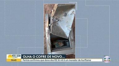 Dinheiro achado no cofre - Perícia confirmou que dono dos R$ 36 mil é um morador de Auriflama.