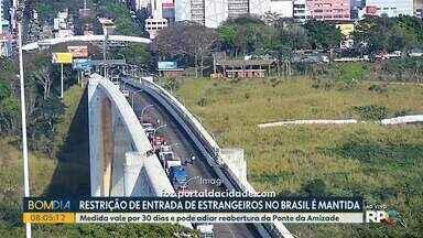 Restrição de entrada de estrangeiros no Brasil é mantida - Medida vale por 30 dias e pode adiar reabertura da Ponte da Amizade.