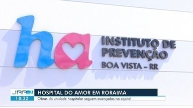 Hospital do amor em Roraima - Obras da unidade hospitalar seguem avançadas na capital