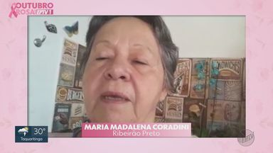 Mulheres contam histórias de superação ou tratamento da doença - Conheça o relato de Maria Madalena de Oliveira Coradini, de Ribeirão Preto.