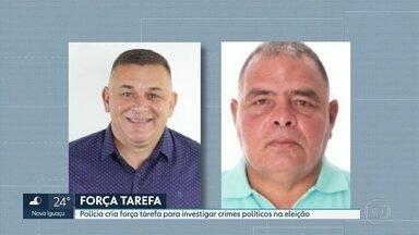 Polícia cria força-tarefa para investigar crimes políticos - Dois candidatos a vereador de Nova Iguaçu foram mortos em menos de 15 dias.