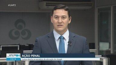 Justiça absolve ex-secretário de educação do Amapá em ação penal - Investigação apurou irregularidades na contratação de empresa de vigilância.