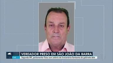 Vereador é preso em São João da Barra, RJ, por suspeita de peculato - Segundo o Ministério Público, Ronaldo da Saúde teria nomeado a empregada dele como assessora no gabinete, mas ela nunca teria aparecido para trabalhar na Câmara.