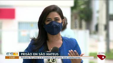 Padrasto é preso suspeito de estuprar duas adolescentes em São Mateus, ES - Confira na reportagem.