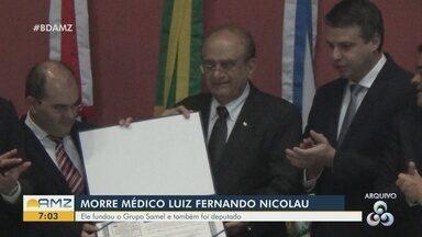 Médico Luiz Fernando Nicolau morre em Manaus - Ele fundou o Grupo Samel.