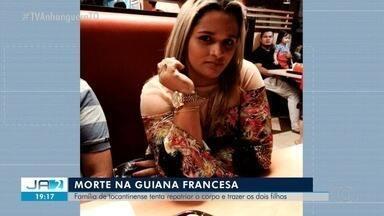 Tocantinense é assassinada na Guiana Francesa e família tenta repatriar corpo - Tocantinense é assassinada na Guiana Francesa e família tenta repatriar corpo