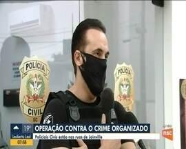 Polícia realiza operação contra crime organizado em Joinville - Polícia realiza operação contra crime organizado em Joinville