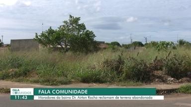 Fala comunidade: moradores se queixam de terreno abandonado - Fala Comunidade no bairro Doutor Airton Rocha.