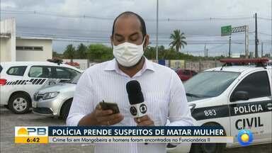 Suspeitos de matarem mulher em Mangabeira são presos, em João Pessoa - Prisão aconteceu no bairro Funcionários II