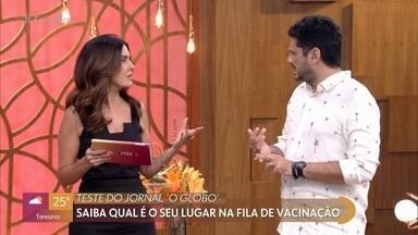 Saiba qual é o seu lugar na fila da vacinação - Fátima Bernardes mostra teste disponível no site do jornal 'O Globo' que dá uma previsão de quando cada pessoa será vacinada no Brasil
