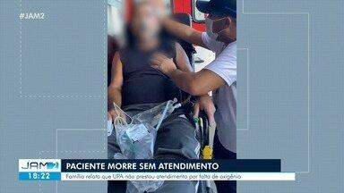 Paciente morre sem atendimento em UPA de Manaus - Família relata que unidade não prestou atendimento por falta de oxigênio