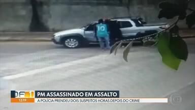 Polícia prende dois suspeitos de matar PM em assalto - O crime foi em São Sebastião. Os bandidos renderam o PM da reserva dentro do carro dele, na quadra 205. E atiraram nas costas da vítima.