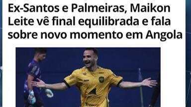 Destaques no GE: Maikon Leite fala sobre final da Libertadores e novo momento em Angola - Atacante de Mogi das Cruzes atuou por Santos e Palmeiras, que disputam a final continental neste sábado.
