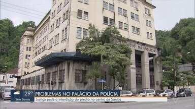 Justiça pede interdição do Palácio da Polícia de Santos - Há muito tempo o prédio apresenta problemas estruturais.