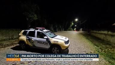 PM morto por colega de trabalho é enterrado nos Campos Gerais - Corpo foi sepultado em Palmeira, onde o policial morava com a família.