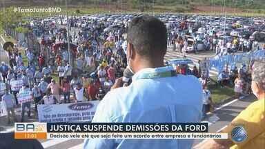 Justiça do trabalho suspende demissão de funcionários da Ford, em Camaçari - A empresa afirma que ainda não foi notificada da decisão, da qual ainda pode recorrer.
