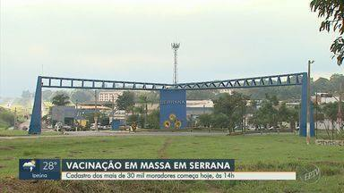 Cadastro de mais de 30 mil moradores de Serrana começa nesta quinta-feira (11) - A cidade na região de Ribeirão Preto passará por uma pesquisa do Instituto Butantan sobre a imunização massiva.