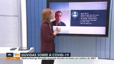 Médico Rodrigo Almeida tira dúvida de telespectadores sobre covid-19 - Dúvidas sobre a Covid-19.