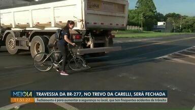 Travessia da BR-277 no trevo da Carelli, em Cascavel, será fechada - Fechamento é para aumentar a segurança no local, que tem frequentes acidentes de trânsito.