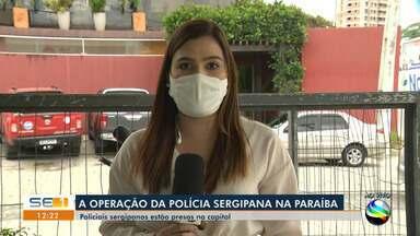 Policiais sergipanos envolvidos em operação na Paraíba são presos preventivamente - Policiais sergipanos envolvidos em operação na Paraíba são presos preventivamente