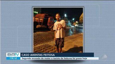 Segundo suspeito de envolvimento na morte de taxista é preso em Itabuna, sul da BA - A vítima, Amintas Feitosa, era muito conhecido em Itabuna. Ele desapareceu na segunda-feira (19), após sair de uma corrida.