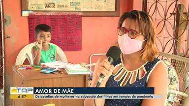 Amor de mãe: os desafios de mulheres na educação dos filhos em tempos de pandemia - Confira na reportagem.