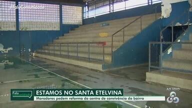 Fala Comunidade visita o Santa Etelvina - Moradores pedem reforma do centro de convivência do bairro.