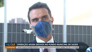 Operação apura desvios do fundo municipal de Saúde de Umuarama - Agentes cumprem mandados de busca e apreensão na cidade para apurar, também, 'fura-fila' na vacinação.