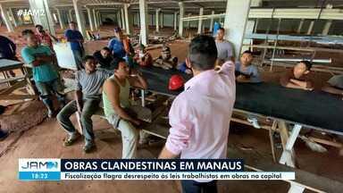 Obras clandestinas são alvos de fiscalização em Manaus - Ação flagrou desrespeito às leis trabalhistas