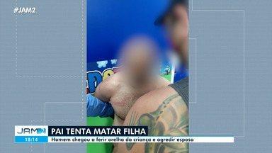 Pai tenta matar filha autista de 6 anos em Manaus - Homem chegou a ferir orelha da criança e agredir esposa